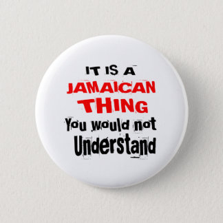 IT IS JAMAICAN THING DESIGNS 2 INCH ROUND BUTTON