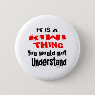 IT IS KIWI THING DESIGNS 2 INCH ROUND BUTTON
