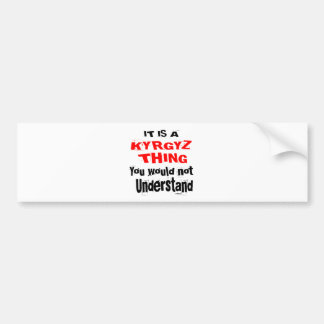 IT IS KYRGYZ THING DESIGNS BUMPER STICKER