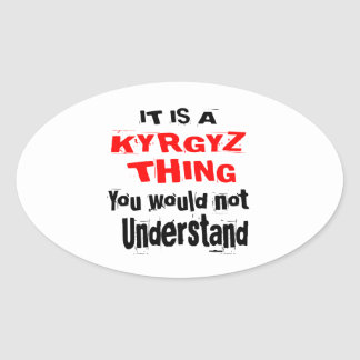 IT IS KYRGYZ THING DESIGNS OVAL STICKER