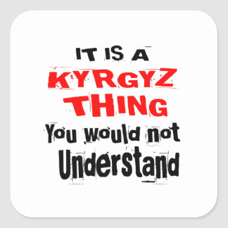IT IS KYRGYZ THING DESIGNS SQUARE STICKER