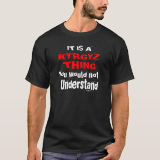 IT IS KYRGYZ THING DESIGNS T-Shirt