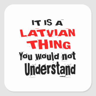 IT IS LATVIAN THING DESIGNS SQUARE STICKER