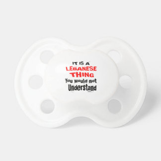 IT IS LEBANESE THING DESIGNS PACIFIER