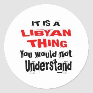IT IS LIBYAN THING DESIGNS CLASSIC ROUND STICKER