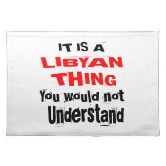 IT IS LIBYAN THING DESIGNS PLACEMAT