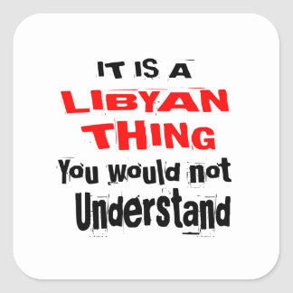 IT IS LIBYAN THING DESIGNS SQUARE STICKER