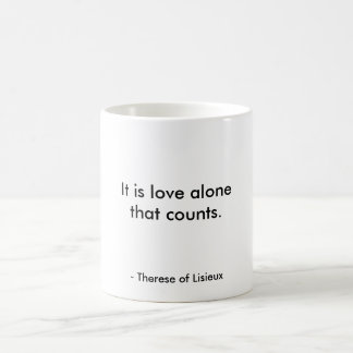It Is Love Alone That Counts Coffee Mug