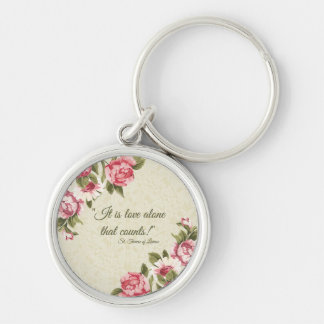 """It is Love alone that counts."" St. Therese Silver-Colored Round Keychain"