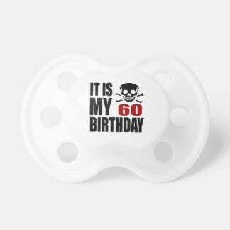 It Is My 60 Birthday Designs Pacifier