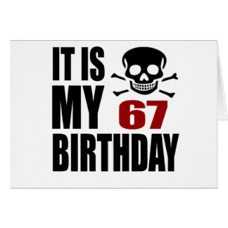 It Is My 67 Birthday Designs Card