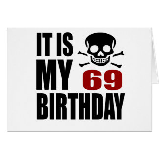It Is My 69 Birthday Designs Card