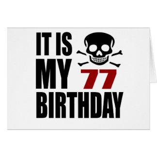 It Is My 77 Birthday Designs Card