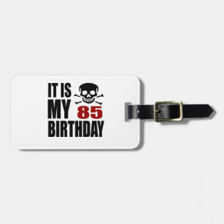 It Is My 85 Birthday Designs Luggage Tag