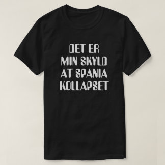 It is my fault that Spain collapsed in Norwegian T-Shirt