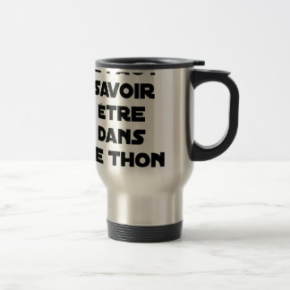 IT IS NECESSARY TO KNOW TO BE IN TUNA - Word games Travel Mug