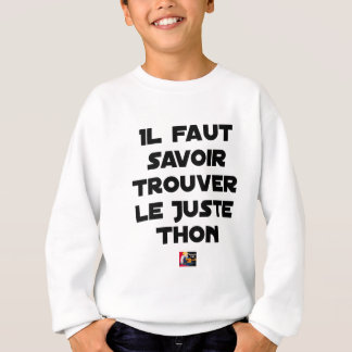 IT IS NECESSARY TO KNOW TO FIND RIGHT TUNA - Word Sweatshirt