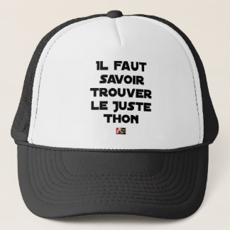 IT IS NECESSARY TO KNOW TO FIND RIGHT TUNA - Word Trucker Hat