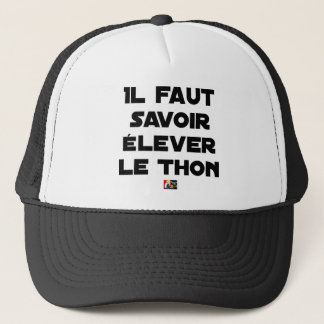 IT IS NECESSARY TO KNOW TO RAISE TUNA - Word games Trucker Hat