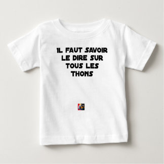 IT IS NECESSARY TO KNOW TO SAY IT ON ALL TUNAS BABY T-Shirt