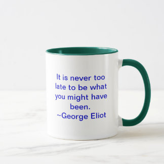 It is never too late to be what you might have mug