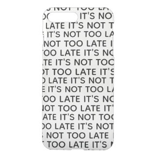 It is Not Too Late, It's Not Too Late iPhone 8 Plus/7 Plus Case