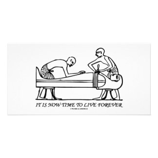 It Is Now Time To Live Forever Egyptian Embalming Customized Photo Card