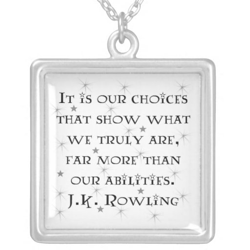 It is our choices that show what we truly are. custom jewelry