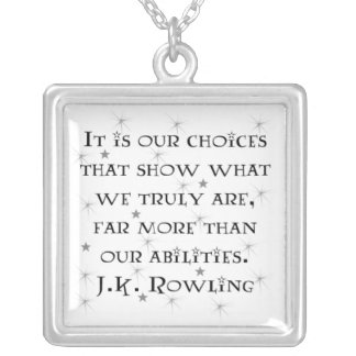 It is our choices that show what we truly are custom jewelry