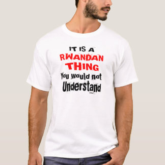 IT IS RWANDAN THING DESIGNS T-Shirt