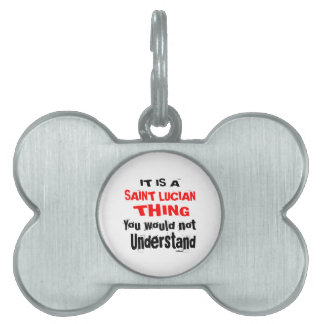 IT IS SAINT LUCIAN THING DESIGNS PET NAME TAG