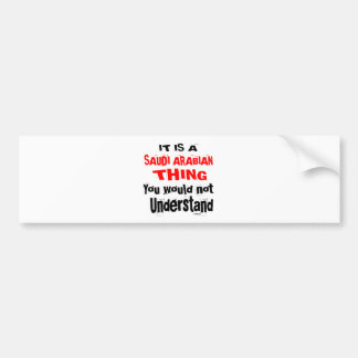 IT IS SAUDI ARABIAN THING DESIGNS BUMPER STICKER