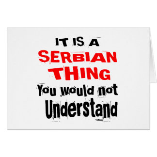 IT IS SERBIAN THING DESIGNS CARD