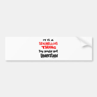 IT IS SEYCHELLOIS THING DESIGNS BUMPER STICKER