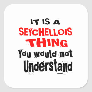 IT IS SEYCHELLOIS THING DESIGNS SQUARE STICKER