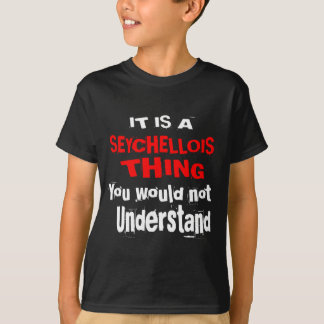 IT IS SEYCHELLOIS THING DESIGNS T-Shirt