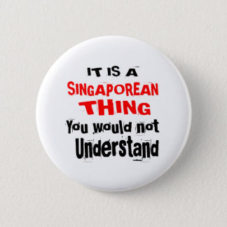 IT IS SINGAPOREAN THING DESIGNS 2 INCH ROUND BUTTON