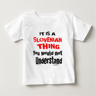 IT IS SLOVENIAN THING DESIGNS BABY T-Shirt