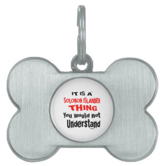IT IS SOLOMON ISLANDER THING DESIGNS PET NAME TAG