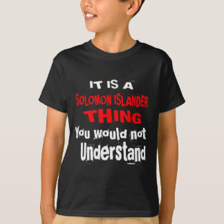 IT IS SOLOMON ISLANDER THING DESIGNS T-Shirt
