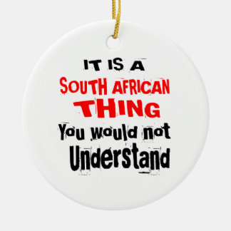 IT IS SOUTH AFRICAN THING DESIGNS CERAMIC ORNAMENT