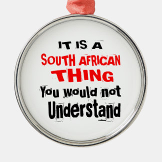 IT IS SOUTH AFRICAN THING DESIGNS METAL ORNAMENT