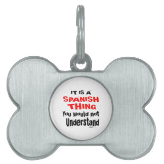 IT IS SPANISH THING DESIGNS PET TAG