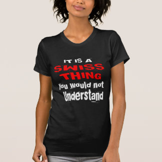 IT IS SWISS THING DESIGNS T-Shirt