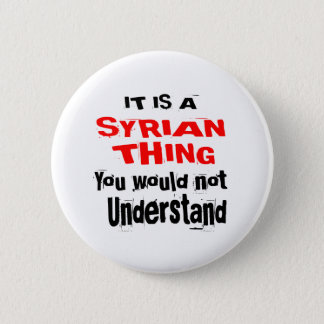 IT IS SYRIAN THING DESIGNS 2 INCH ROUND BUTTON