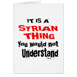 IT IS SYRIAN THING DESIGNS CARD