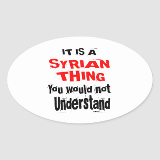 IT IS SYRIAN THING DESIGNS OVAL STICKER