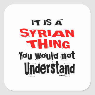 IT IS SYRIAN THING DESIGNS SQUARE STICKER