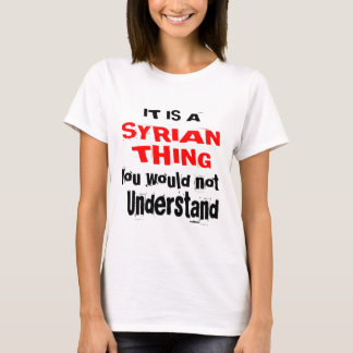 IT IS SYRIAN THING DESIGNS T-Shirt
