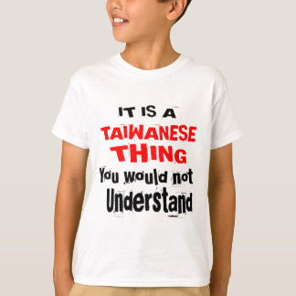 IT IS TAIWANESE THING DESIGNS T-Shirt